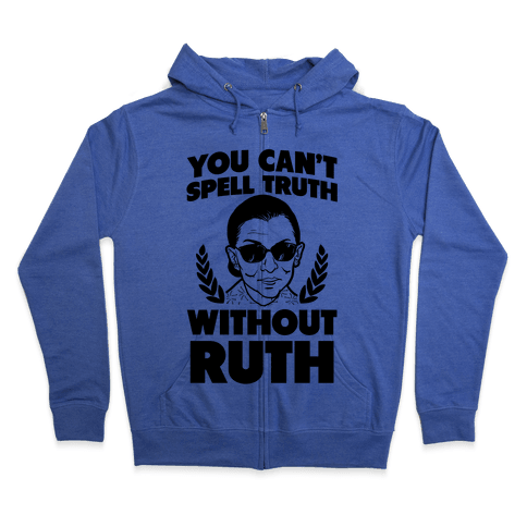 You Can't Spell Truth Without Ruth Zip Hoodie