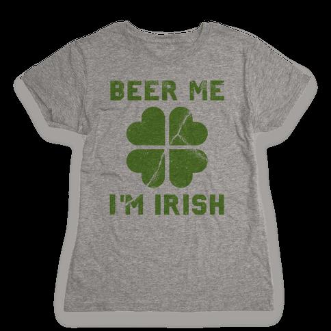 Beer Me, I'm Irish (Distressed) Womens T-Shirt