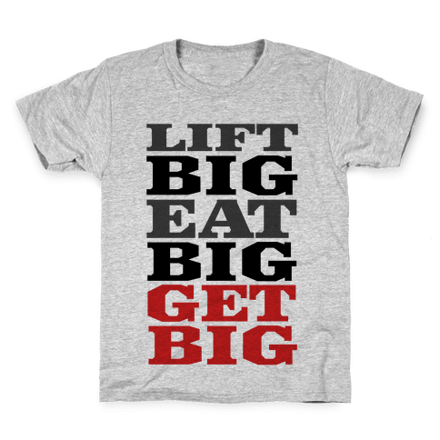 Lift Big. Eat Big. GET BIG. Kids T-Shirt