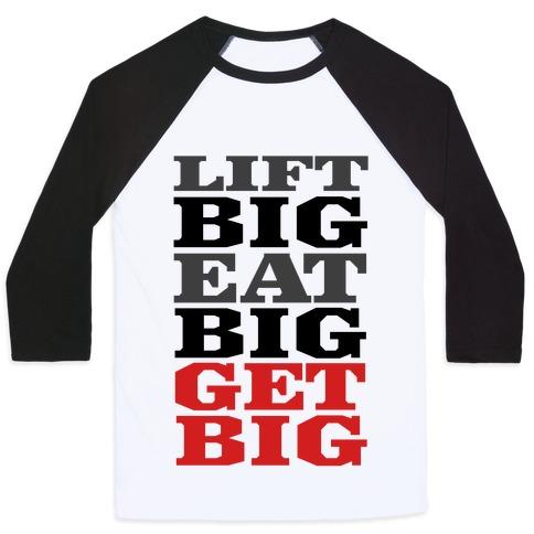 Lift Big. Eat Big. GET BIG. Baseball Tee