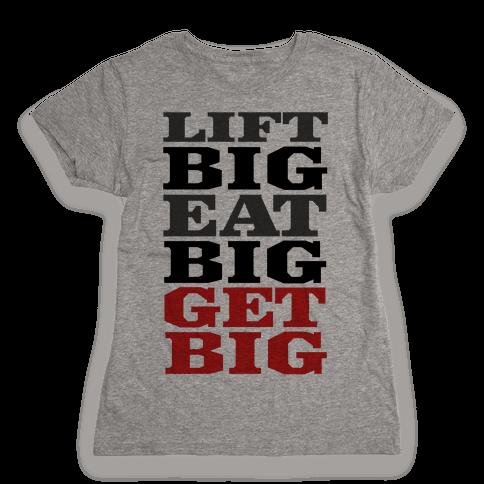 Lift Big. Eat Big. GET BIG. Womens T-Shirt