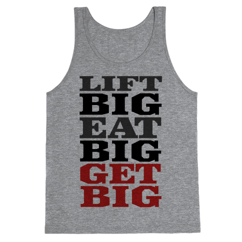 Lift Big. Eat Big. GET BIG. Tank Top