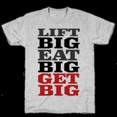 Lift Big. Eat Big. GET BIG. Mens T-Shirt