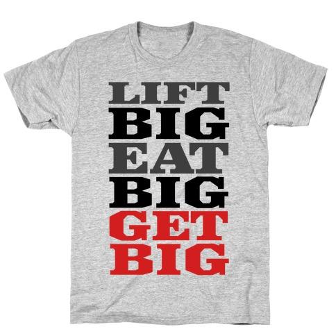 Lift Big. Eat Big. GET BIG. T-Shirt