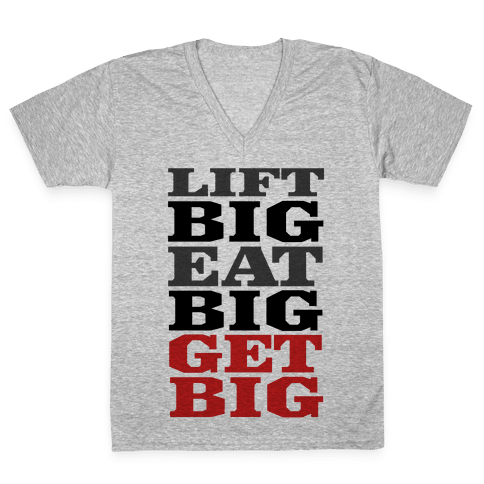 Lift Big. Eat Big. GET BIG. V-Neck Tee Shirt