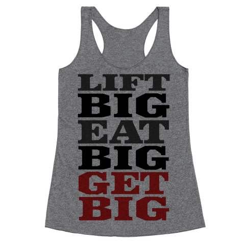 Lift Big. Eat Big. GET BIG. Racerback Tank Top