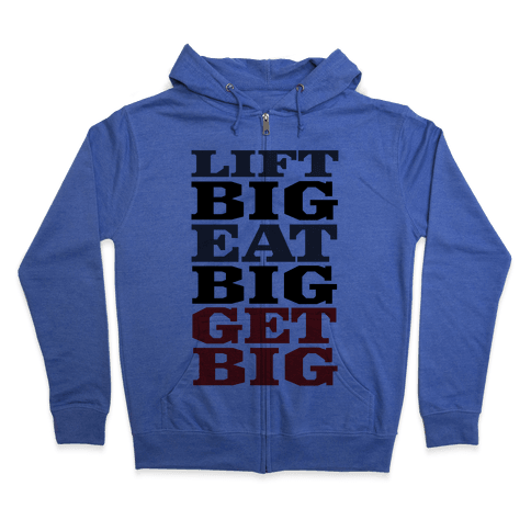 Lift Big. Eat Big. GET BIG. Zip Hoodie