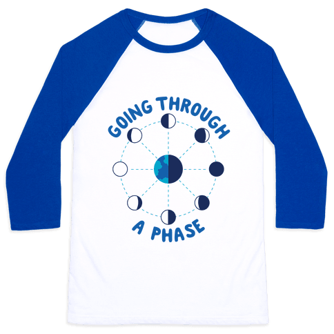 Going Through A Phase Baseball Tee