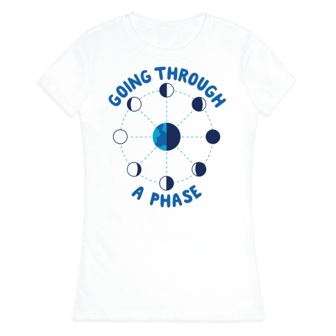 Going Through A Phase Womens T-Shirt