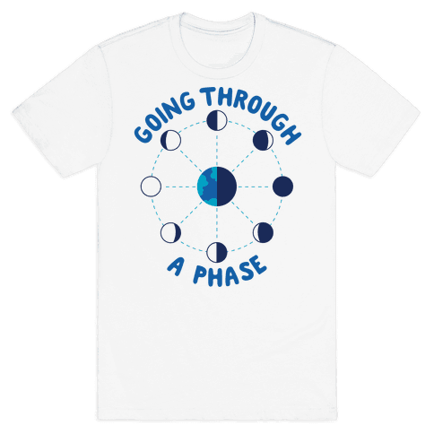 Going Through A Phase Mens T-Shirt