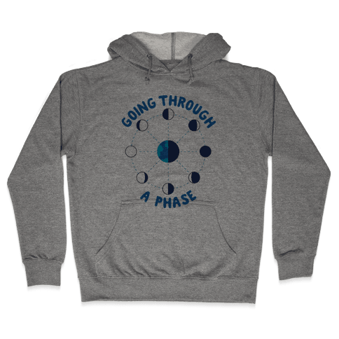Going Through A Phase Hooded Sweatshirt