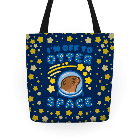 I'm Off To Otter Space Tote