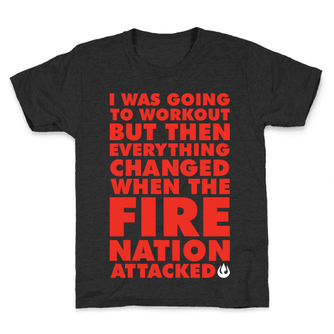 I Was Going To Workout But Then Everything Changed When The Fire Nation Attacked Kids T-Shirt