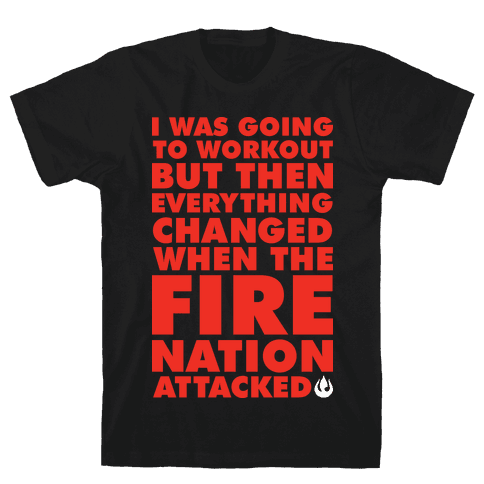 I Was Going To Workout But Then Everything Changed When The Fire Nation Attacked Mens T-Shirt