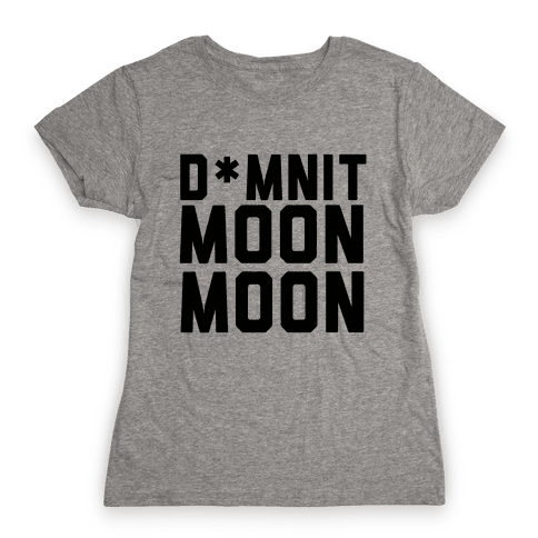 Damnit Moon Moon! Womens T-Shirt