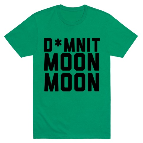 Damnit Moon Moon! Mens T-Shirt