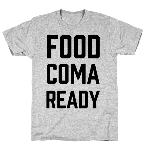 Food Coma Ready Mens T-Shirt