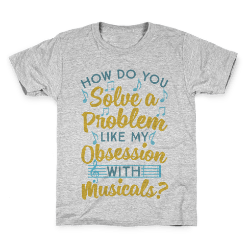 How Do You Solve A Problem Like My Obsession With Musicals? Kids T-Shirt