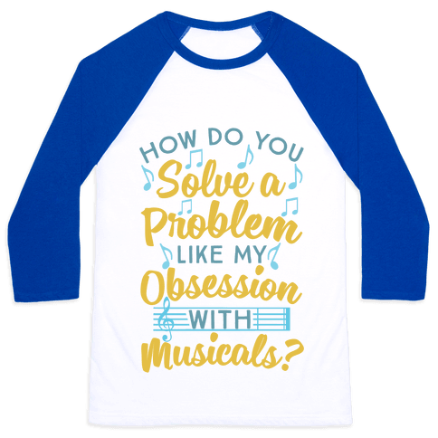 How Do You Solve A Problem Like My Obsession With Musicals? Baseball Tee