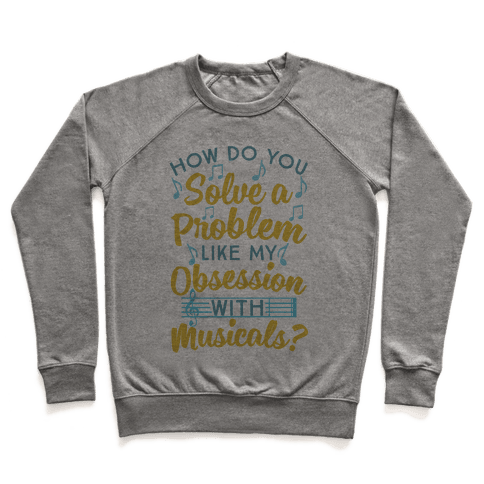 How Do You Solve A Problem Like My Obsession With Musicals? Pullover