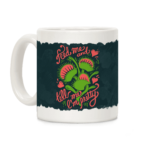 Venus Flytrap: Feed Me and Tell Me I'm Pretty Coffee Mug