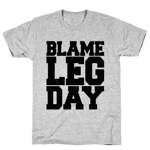 Blame Leg Day Mens T-Shirt