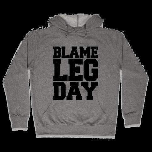 Blame Leg Day Hooded Sweatshirt
