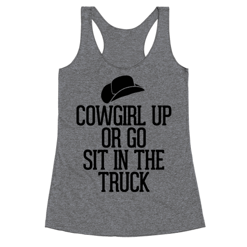 Cowgirl Up or Go Sit in the Truck (Hat) Racerback Tank Top