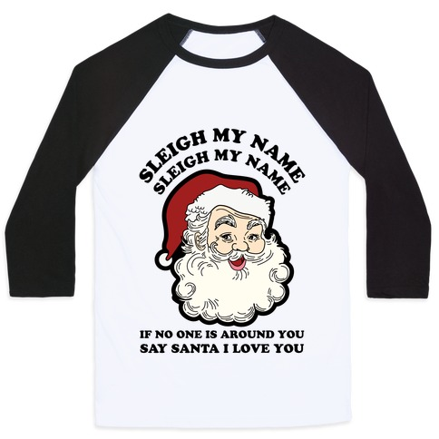 Sleigh My Name Sleigh My Name Baseball Tee