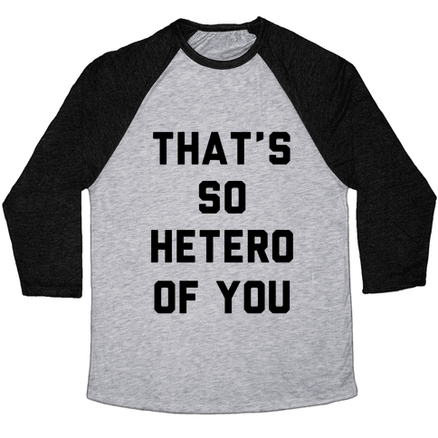 That's So Hetero Of You Baseball Tee