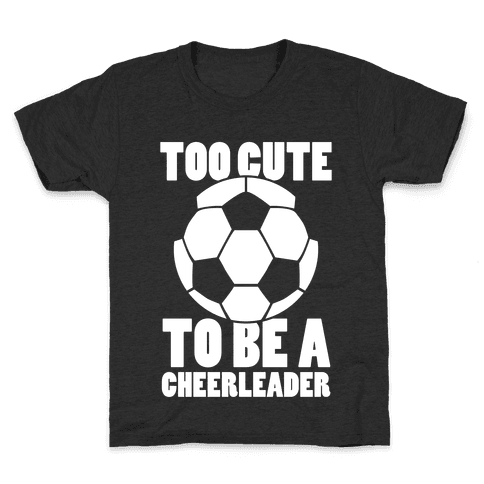 Too Cute To Be a Cheerleader (Soccer) Kids T-Shirt