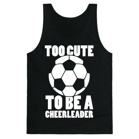Too Cute To Be a Cheerleader (Soccer) Tank Top