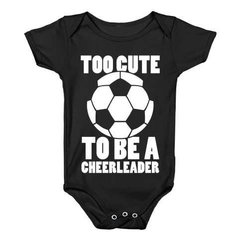 Too Cute To Be a Cheerleader (Soccer) Baby Onesy