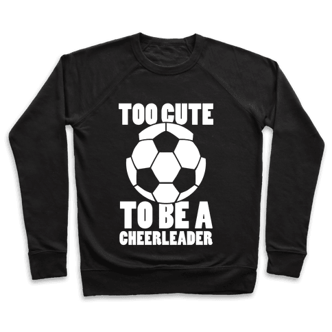 Too Cute To Be a Cheerleader (Soccer) Pullover