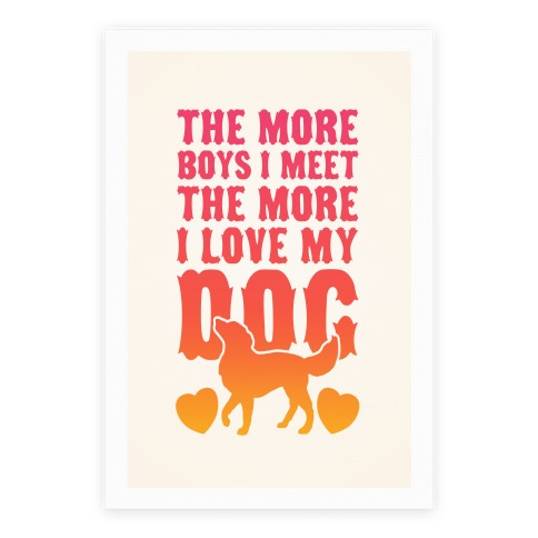 The More Boys I Meet The More I Love My Dog Poster