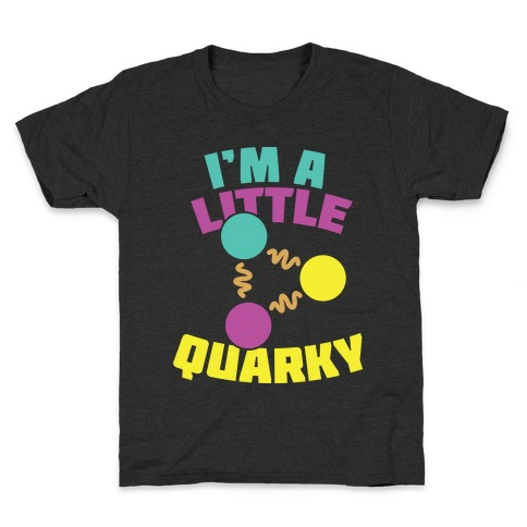 I'm a Little Quarky Kids T-Shirt