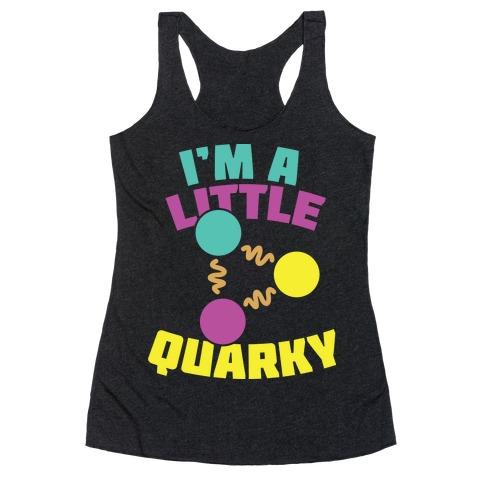 I'm a Little Quarky Racerback Tank Top