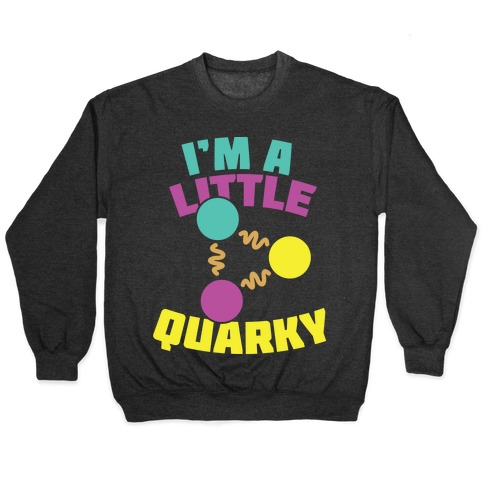 I'm a Little Quarky Pullover