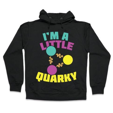 I'm a Little Quarky Hooded Sweatshirt