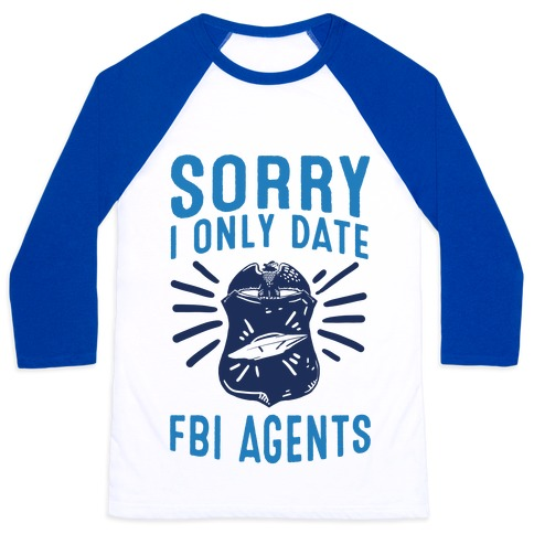 Sorry I Only Date FBI Agents (X-Files) Baseball Tee