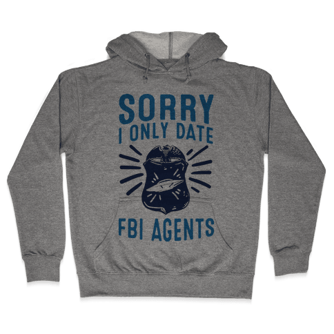 Sorry I Only Date FBI Agents (X-Files) Hooded Sweatshirt