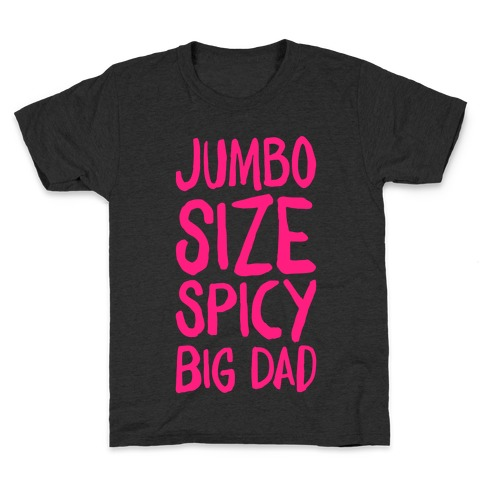 Jumbo Size Spicy Big Dad Kids T-Shirt