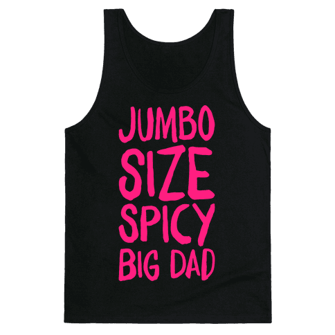 Jumbo Size Spicy Big Dad Tank Top