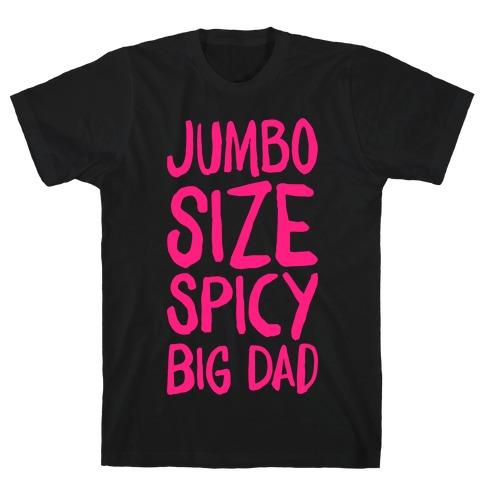 Jumbo Size Spicy Big Dad T-Shirt
