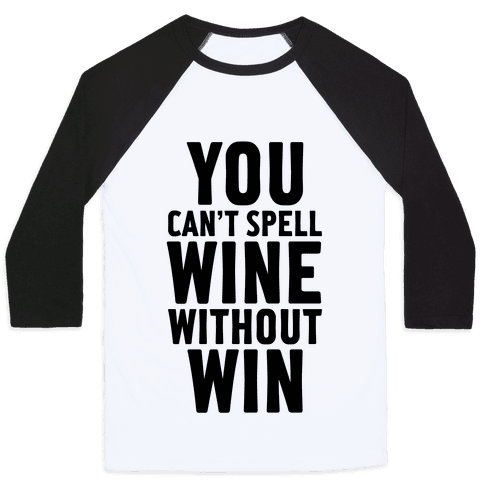 Can't Spell Wine Without Win Baseball Tee