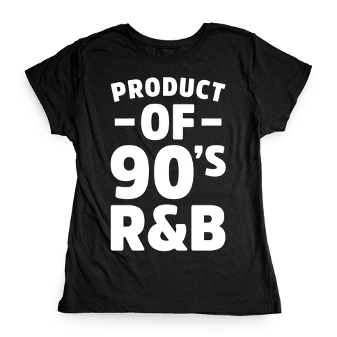 Product of 90's R&B Womens T-Shirt