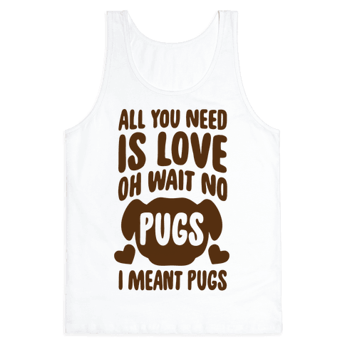 All You Need Is Pugs Tank Top