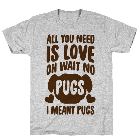 All You Need Is Pugs Mens T-Shirt