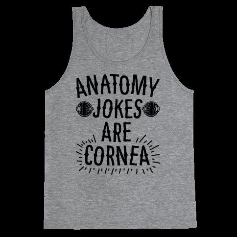 Anatomy Jokes are Cornea Tank Top