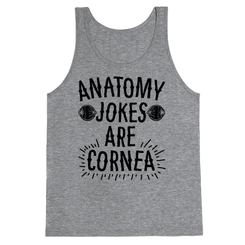 Anatomy Jokes are Cornea Tank Top